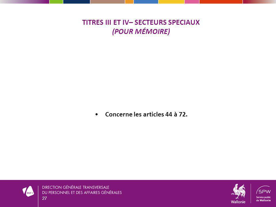 TITRES III ET IV– SECTEURS SPECIAUX (POUR MÉMOIRE) Concerne les articles 44 à 72. 27