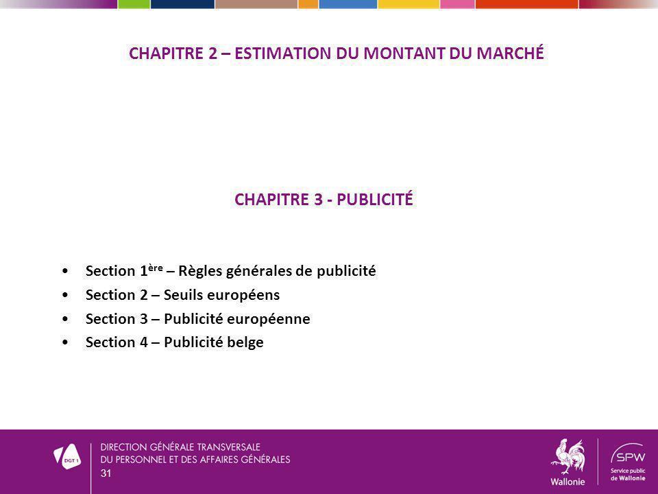 CHAPITRE 2 – ESTIMATION DU MONTANT DU MARCHÉ 31 CHAPITRE 3 - PUBLICITÉ Section 1 ère – Règles générales de publicité Section 2 – Seuils européens Sect