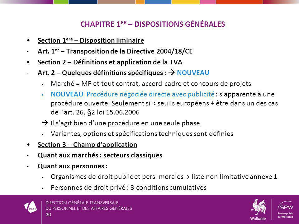 CHAPITRE 1 ER – DISPOSITIONS GÉNÉRALES Section 1 ère – Disposition liminaire -Art. 1 er – Transposition de la Directive 2004/18/CE Section 2 – Définit