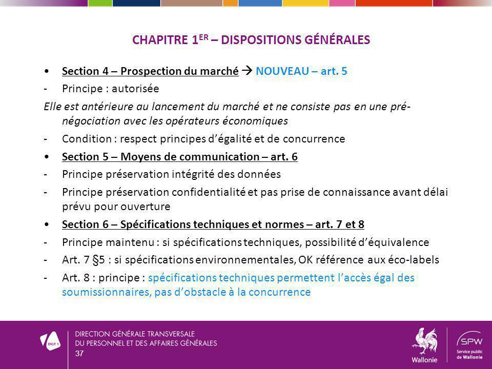 CHAPITRE 1 ER – DISPOSITIONS GÉNÉRALES Section 4 – Prospection du marché NOUVEAU – art. 5 -Principe : autorisée Elle est antérieure au lancement du ma