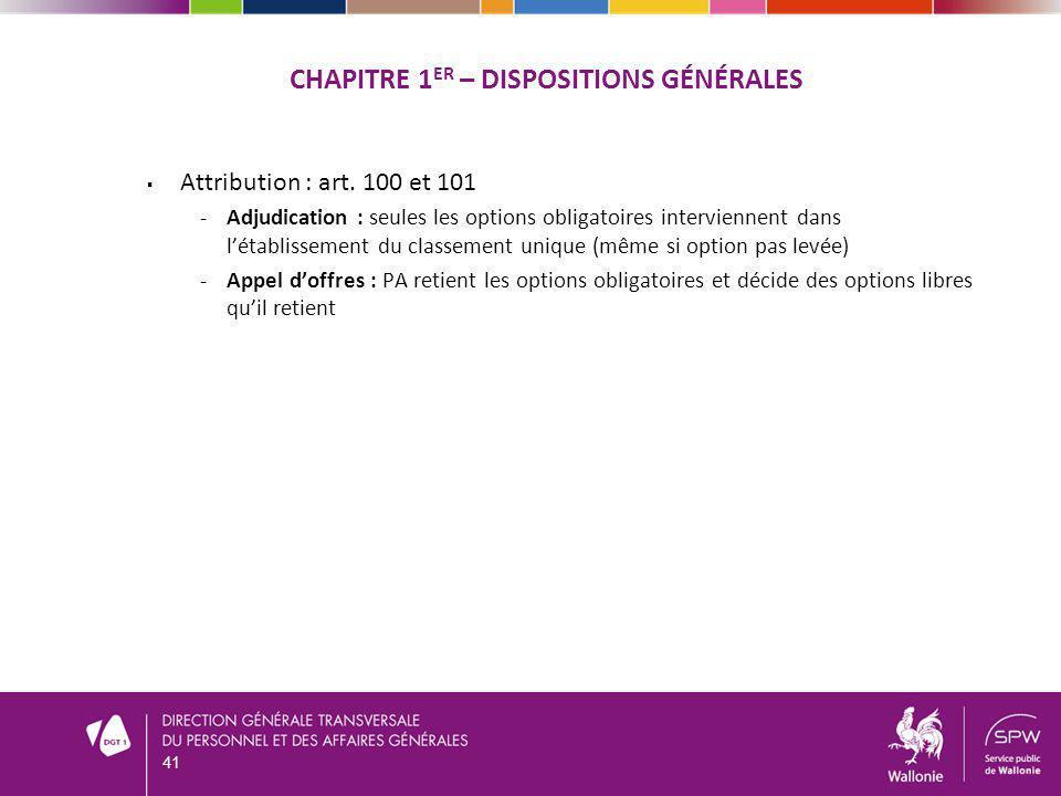 CHAPITRE 1 ER – DISPOSITIONS GÉNÉRALES Attribution : art. 100 et 101 Adjudication : seules les options obligatoires interviennent dans létablissement