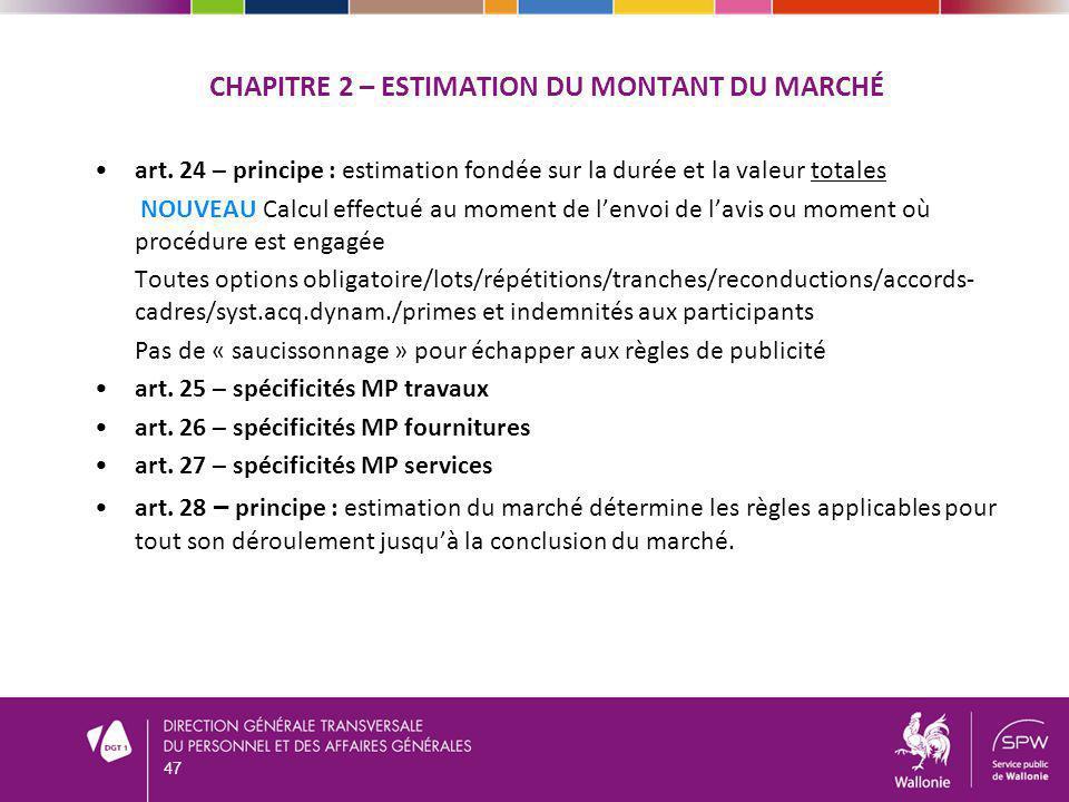 CHAPITRE 2 – ESTIMATION DU MONTANT DU MARCHÉ art. 24 – principe : estimation fondée sur la durée et la valeur totales NOUVEAU Calcul effectué au momen