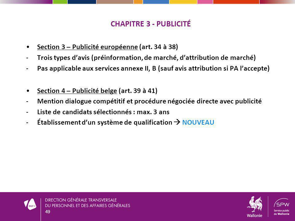 CHAPITRE 3 - PUBLICITÉ Section 3 – Publicité européenne (art. 34 à 38) -Trois types davis (préinformation, de marché, dattribution de marché) -Pas app