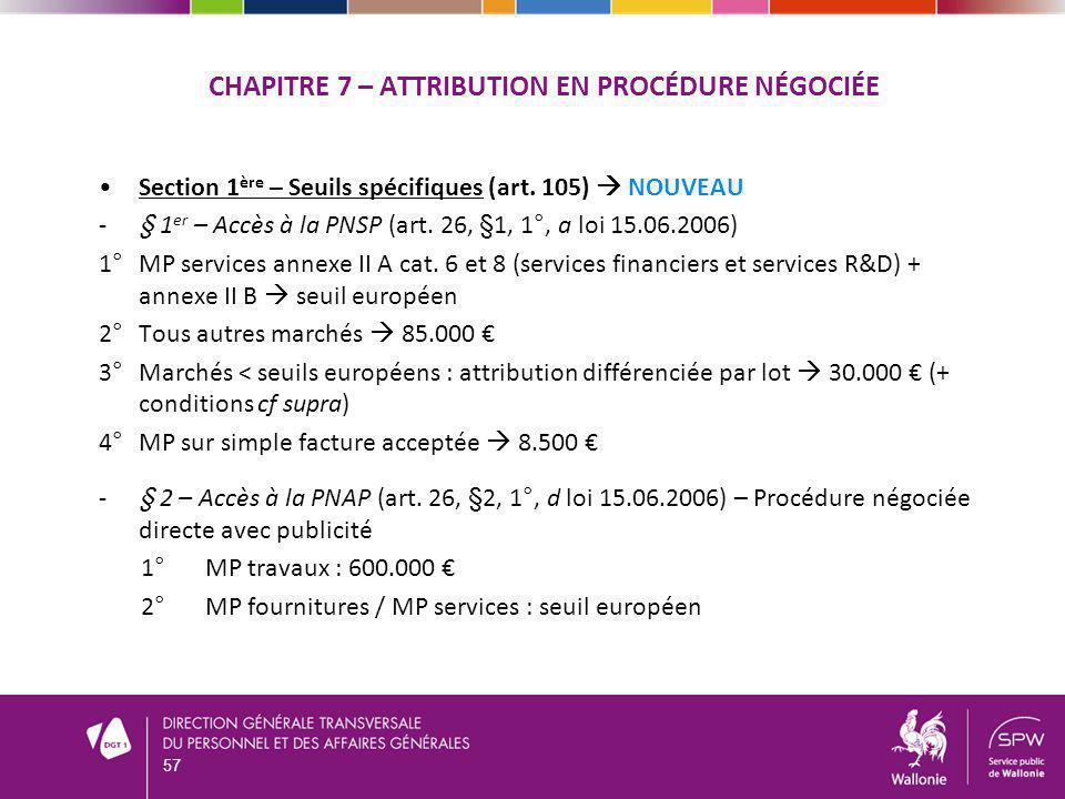 CHAPITRE 7 – ATTRIBUTION EN PROCÉDURE NÉGOCIÉE Section 1 ère – Seuils spécifiques (art.
