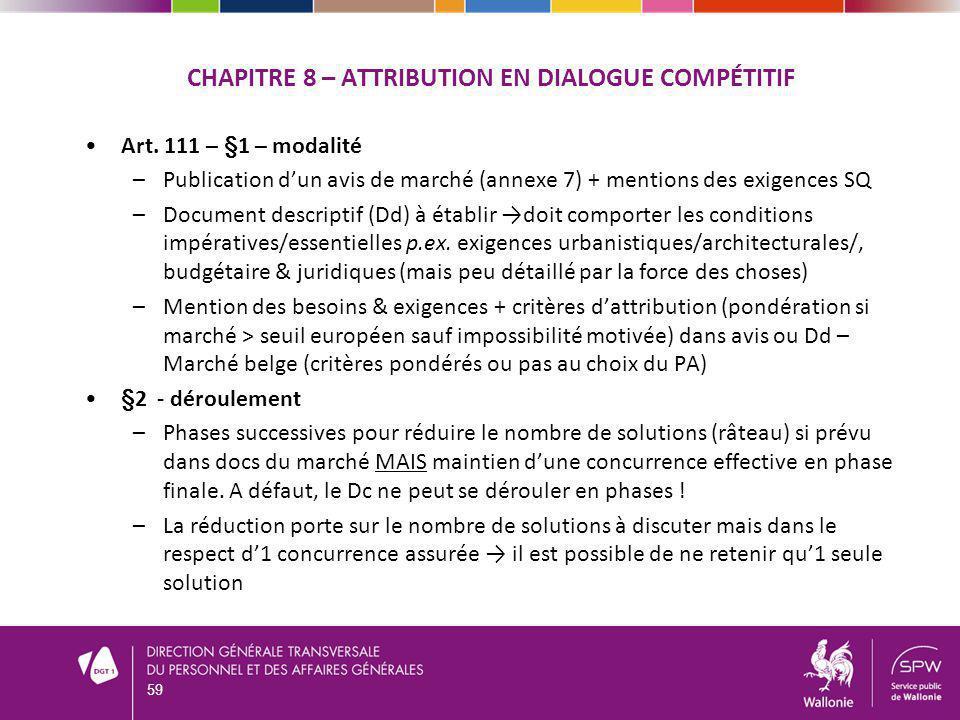 CHAPITRE 8 – ATTRIBUTION EN DIALOGUE COMPÉTITIF Art. 111 – §1 – modalité –Publication dun avis de marché (annexe 7) + mentions des exigences SQ –Docum