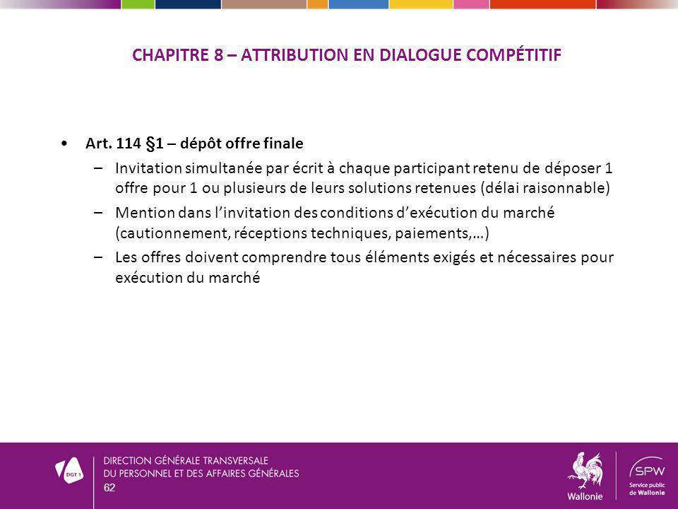 CHAPITRE 8 – ATTRIBUTION EN DIALOGUE COMPÉTITIF Art. 114 §1 – dépôt offre finale –Invitation simultanée par écrit à chaque participant retenu de dépos