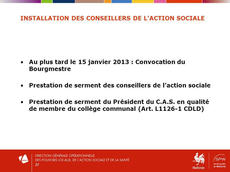 INSTALLATION DES CONSEILLERS DE LACTION SOCIALE Au plus tard le 15 janvier 2013 : Convocation du Bourgmestre Prestation de serment des conseillers de laction sociale Prestation de serment du Président du C.A.S.