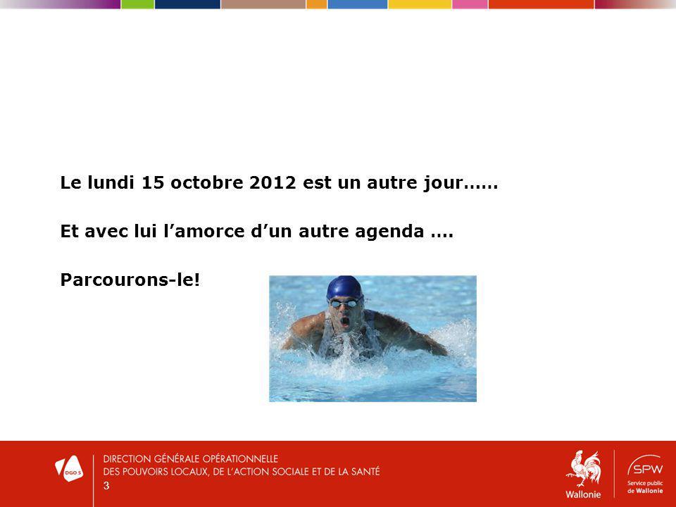 3 Le lundi 15 octobre 2012 est un autre jour…… Et avec lui lamorce dun autre agenda ….
