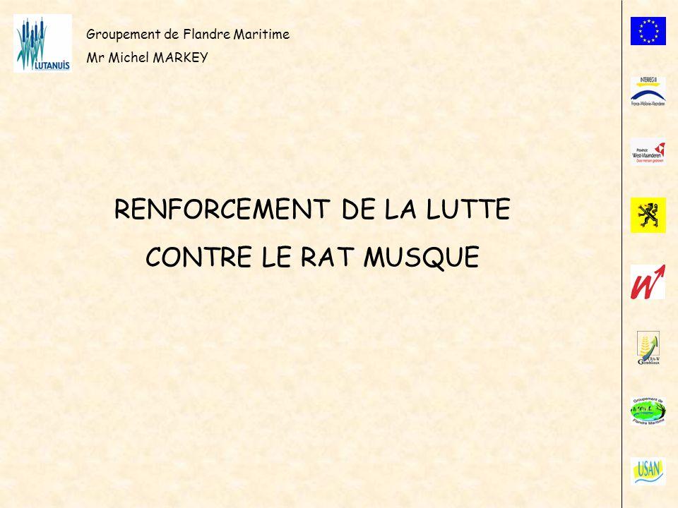 Groupement de Flandre Maritime Mr Michel MARKEY RENFORCEMENT DE LA LUTTE CONTRE LE RAT MUSQUE