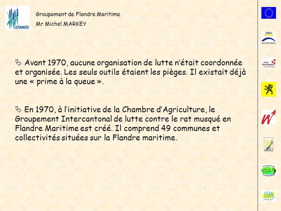 Groupement de Flandre Maritime Mr Michel MARKEY Avant 1970, aucune organisation de lutte nétait coordonnée et organisée. Les seuls outils étaient les
