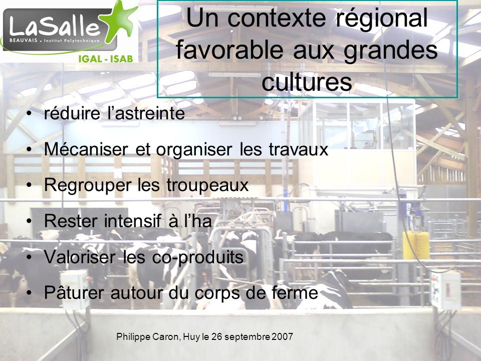 Philippe Caron, Huy le 26 septembre 2007 Un contexte régional favorable aux grandes cultures réduire lastreinte Mécaniser et organiser les travaux Reg