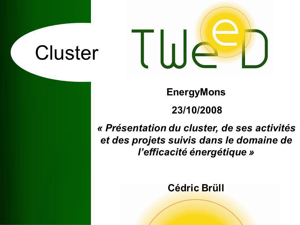 Cluster EnergyMons 23/10/2008 « Présentation du cluster, de ses activités et des projets suivis dans le domaine de lefficacité énergétique » Cédric Brüll