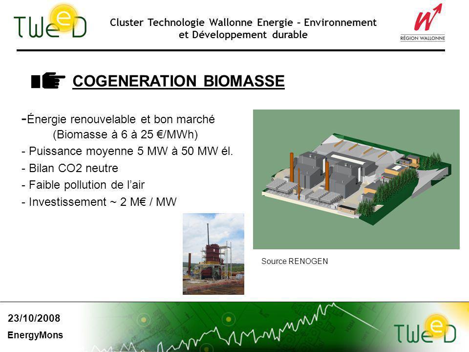 Cluster Technologie Wallonne Energie – Environnement et Développement durable 23/10/2008 EnergyMons - Énergie renouvelable et bon marché (Biomasse à 6 à 25 /MWh) - Puissance moyenne 5 MW à 50 MW él.