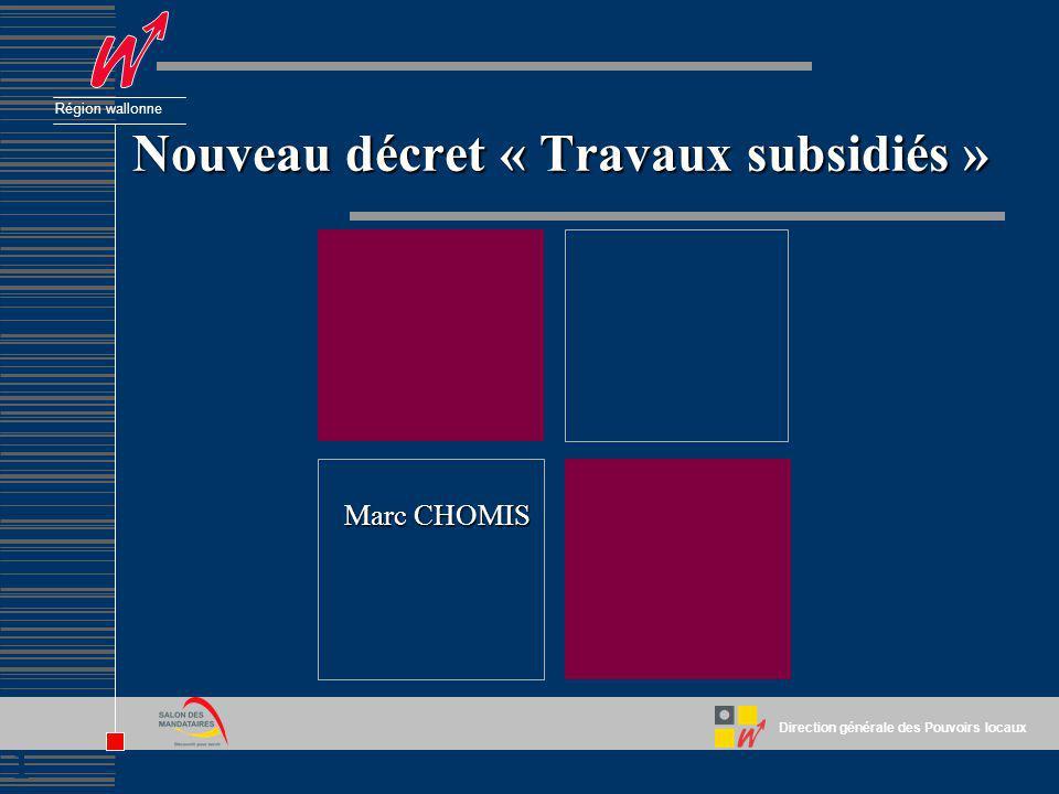 1 Direction générale des Pouvoirs locaux Région wallonne Nouveau décret « Travaux subsidiés » Marc CHOMIS
