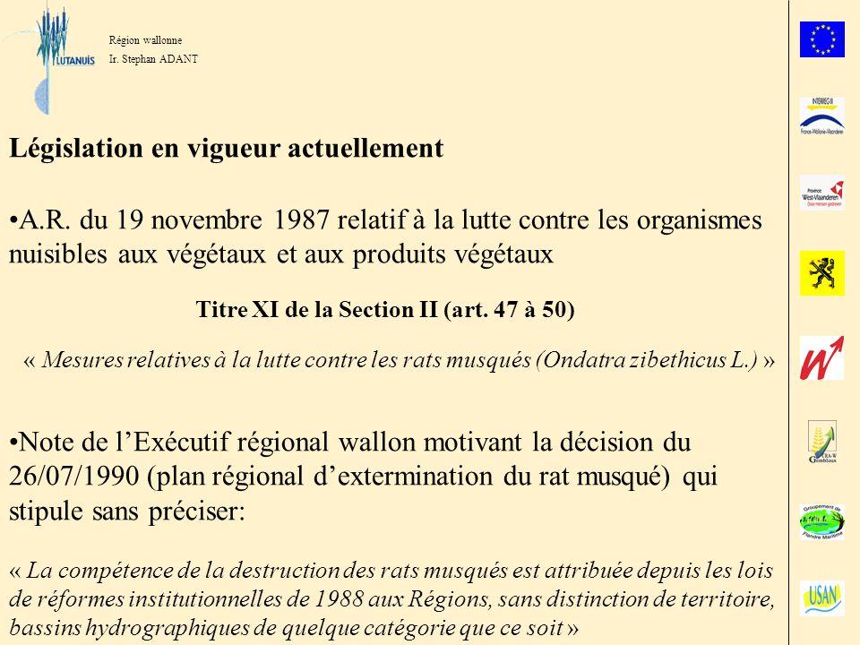 Région wallonne Ir. Stephan ADANT Législation en vigueur actuellement A.R. du 19 novembre 1987 relatif à la lutte contre les organismes nuisibles aux