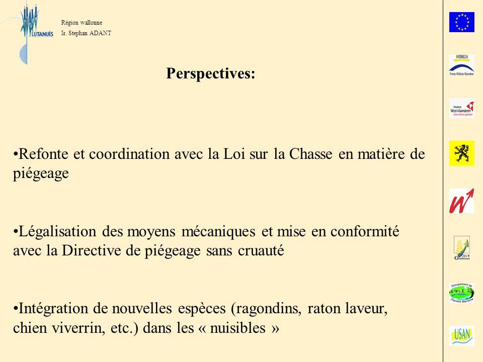 Région wallonne Ir. Stephan ADANT Perspectives: Refonte et coordination avec la Loi sur la Chasse en matière de piégeage Légalisation des moyens mécan