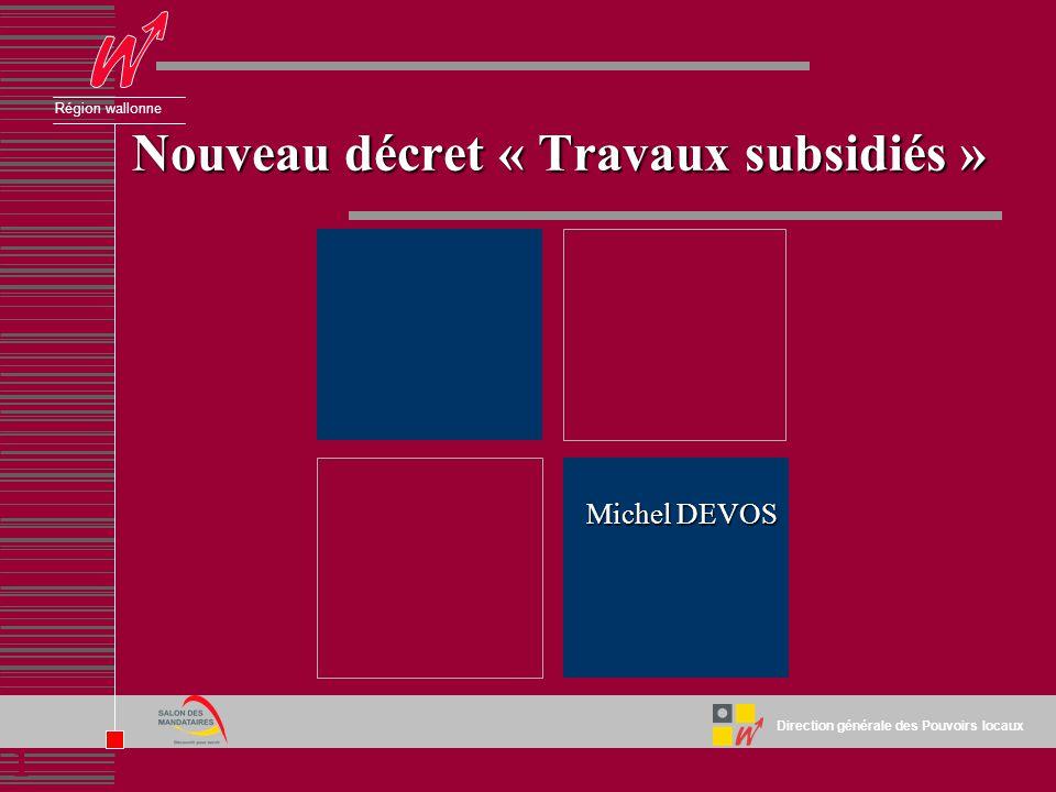 1 Direction générale des Pouvoirs locaux Région wallonne Nouveau décret « Travaux subsidiés » Michel DEVOS