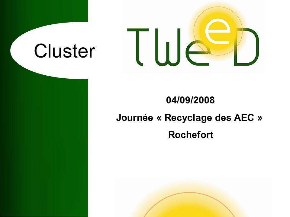 Cluster 04/09/2008 Journée « Recyclage des AEC » Rochefort