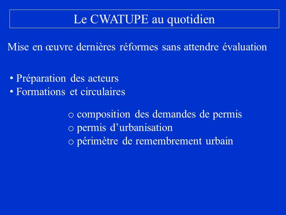 Le CWATUPE au quotidien Mise en œuvre dernières réformes sans attendre évaluation Préparation des acteurs Formations et circulaires o composition des