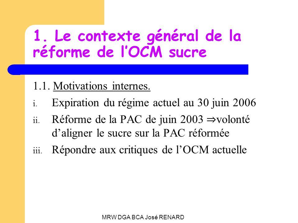 MRW DGA BCA José RENARD 1. Le contexte général de la réforme de lOCM sucre 1.1.