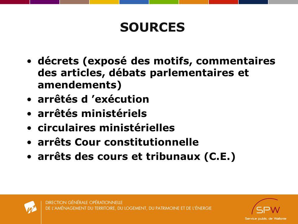 SOURCES décrets (exposé des motifs, commentaires des articles, débats parlementaires et amendements) arrêtés d exécution arrêtés ministériels circulai