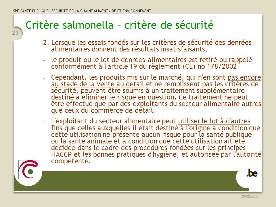 SPF SANTE PUBLIQUE, SECURITE DE LA CHAINE ALIMENTAIRE ET ENVIRONNEMENT 20/02/2008 23 Critère salmonella – critère de sécurité 2.