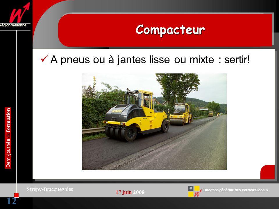 12 Direction générale des Pouvoirs locaux Région wallonne 17 juin 2008 Demi-journée de formation Strépy-Bracquegnies CompacteurCompacteur A pneus ou à