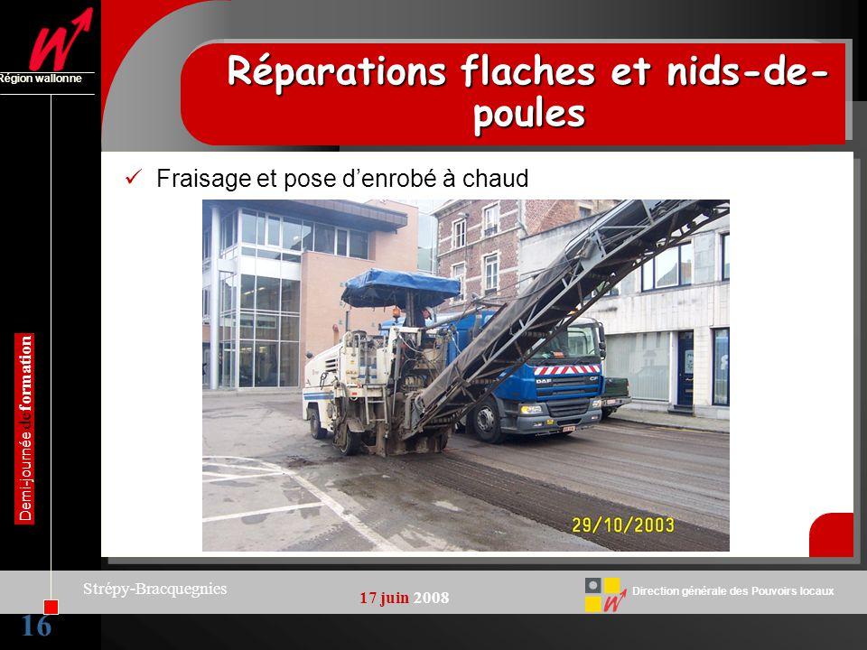 16 Direction générale des Pouvoirs locaux Région wallonne 17 juin 2008 Demi-journée de formation Strépy-Bracquegnies Réparations flaches et nids-de- p