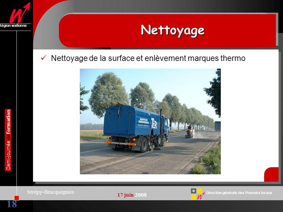 18 Direction générale des Pouvoirs locaux Région wallonne 17 juin 2008 Demi-journée de formation Strépy-Bracquegnies NettoyageNettoyage Nettoyage de l