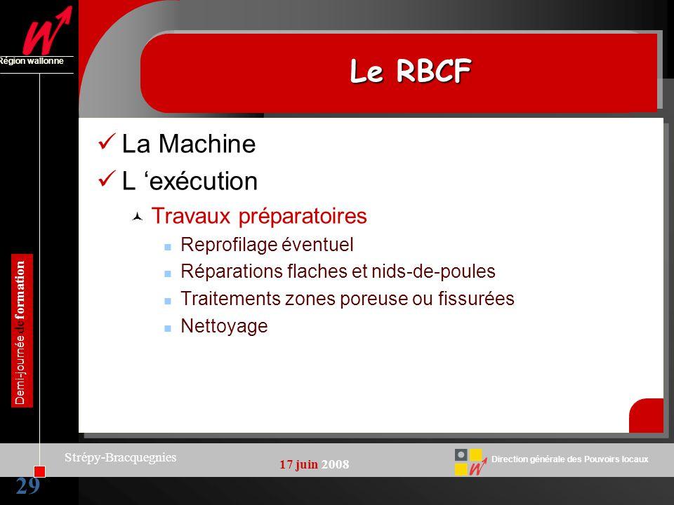29 Direction générale des Pouvoirs locaux Région wallonne 17 juin 2008 Demi-journée de formation Strépy-Bracquegnies Le RBCF La Machine L exécution Tr