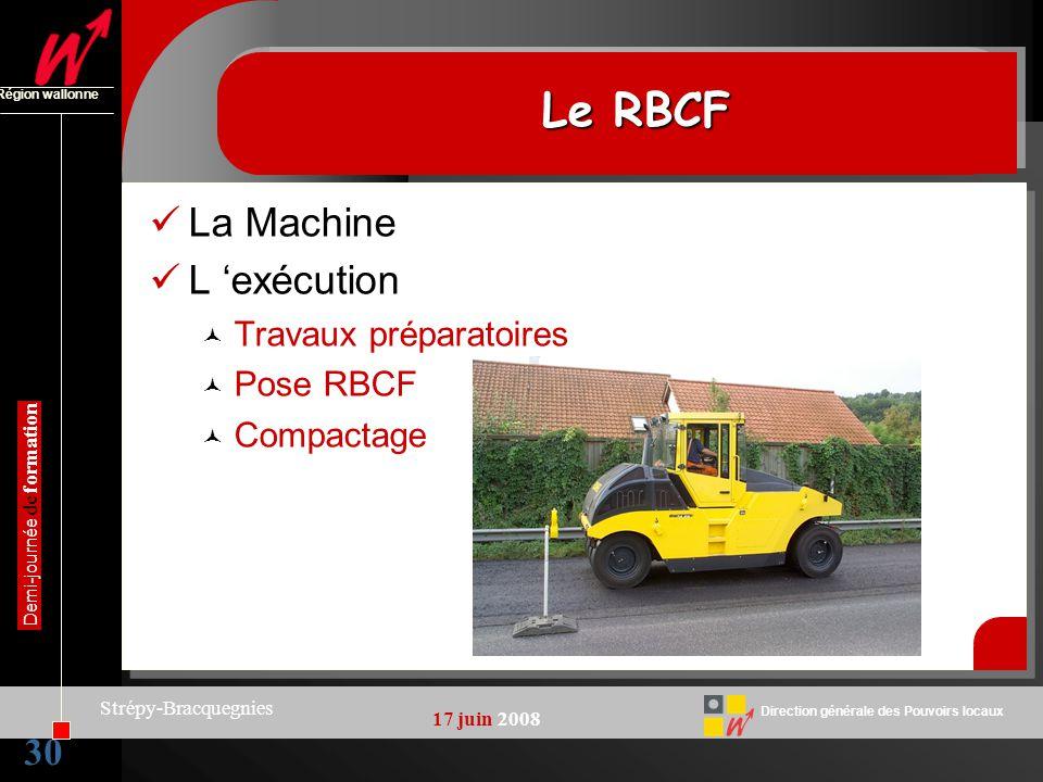 30 Direction générale des Pouvoirs locaux Région wallonne 17 juin 2008 Demi-journée de formation Strépy-Bracquegnies Le RBCF La Machine L exécution Tr