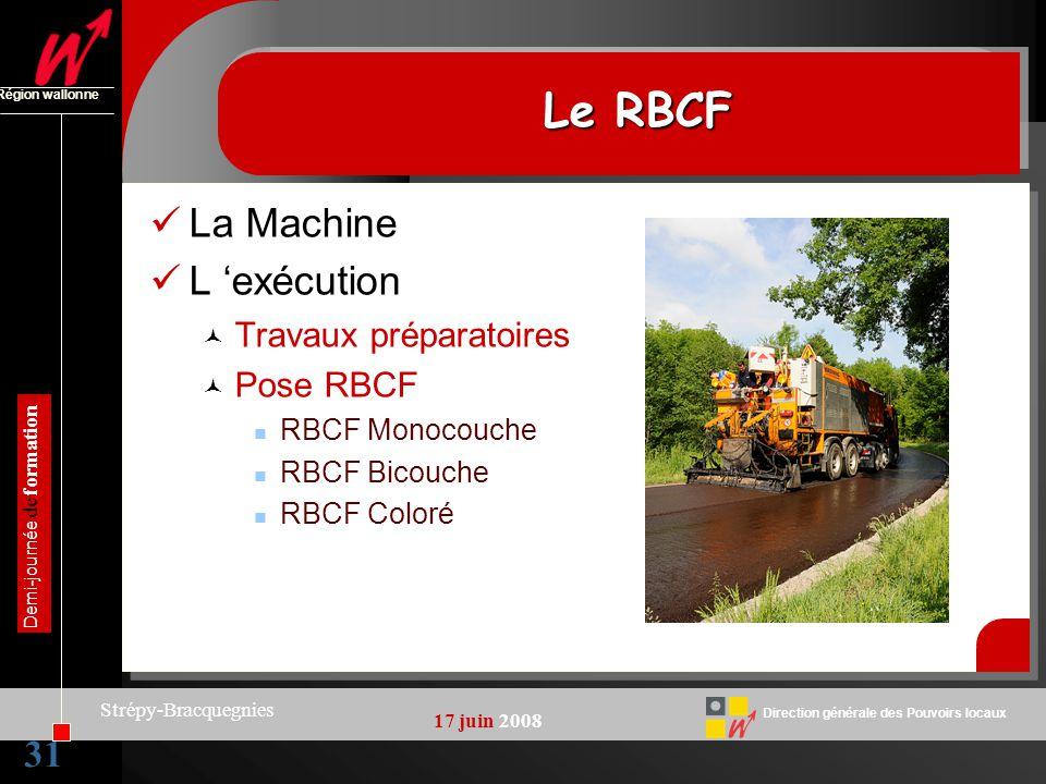 31 Direction générale des Pouvoirs locaux Région wallonne 17 juin 2008 Demi-journée de formation Strépy-Bracquegnies Le RBCF La Machine L exécution Tr