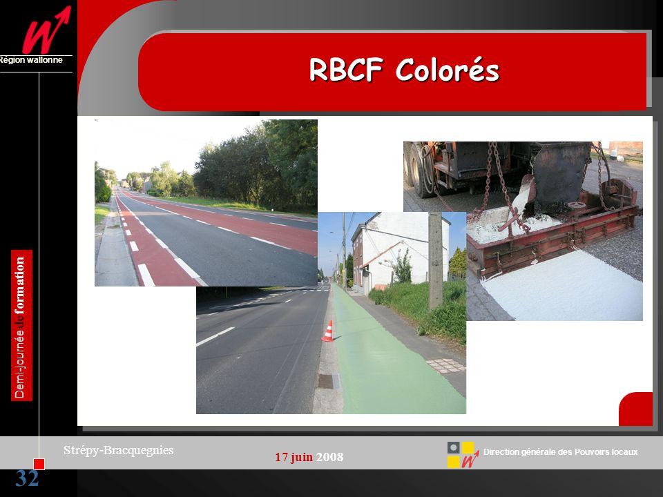32 Direction générale des Pouvoirs locaux Région wallonne 17 juin 2008 Demi-journée de formation Strépy-Bracquegnies RBCF Colorés 32