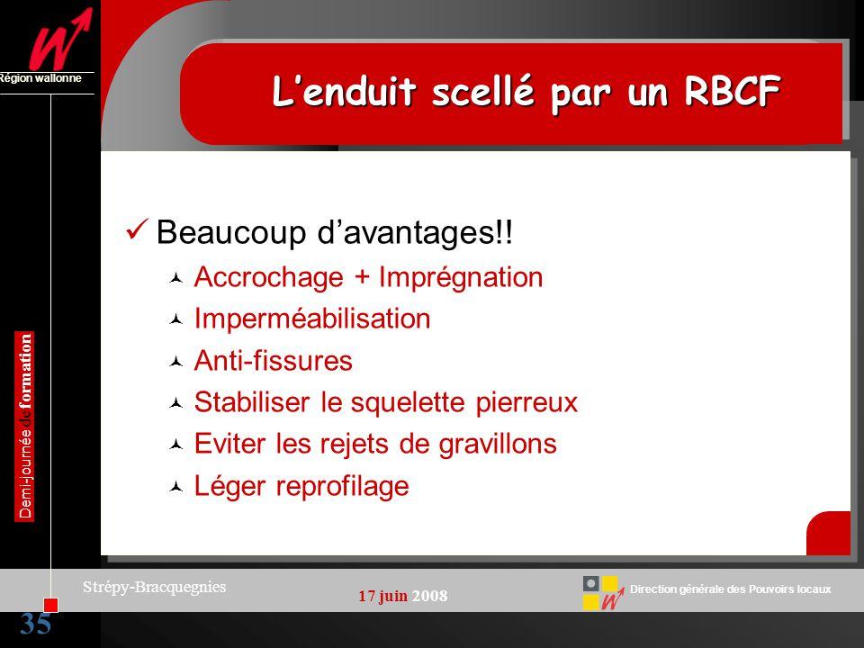 35 Direction générale des Pouvoirs locaux Région wallonne 17 juin 2008 Demi-journée de formation Strépy-Bracquegnies Lenduit scellé par un RBCF Beauco