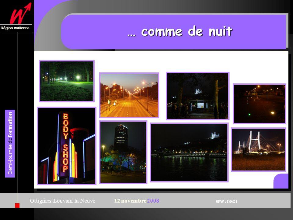 SPW : DGO1 Région wallonne Demi-journée de formation Ottignies-Louvain-la-Neuve12 novembre 2008 … comme de nuit