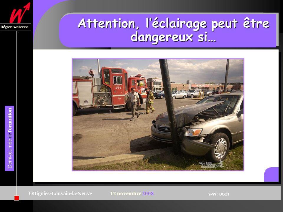SPW : DGO1 Région wallonne Demi-journée de formation Ottignies-Louvain-la-Neuve12 novembre 2008 Attention, léclairage peut être dangereux si…