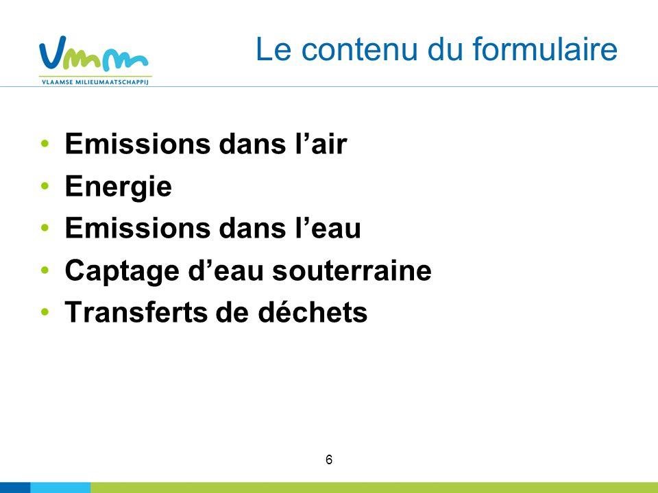 6 Le contenu du formulaire Emissions dans lair Energie Emissions dans leau Captage deau souterraine Transferts de déchets