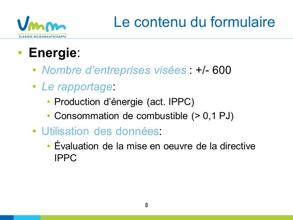 8 Le contenu du formulaire Energie: Nombre dentreprises visées : +/- 600 Le rapportage: Production dénergie (act.