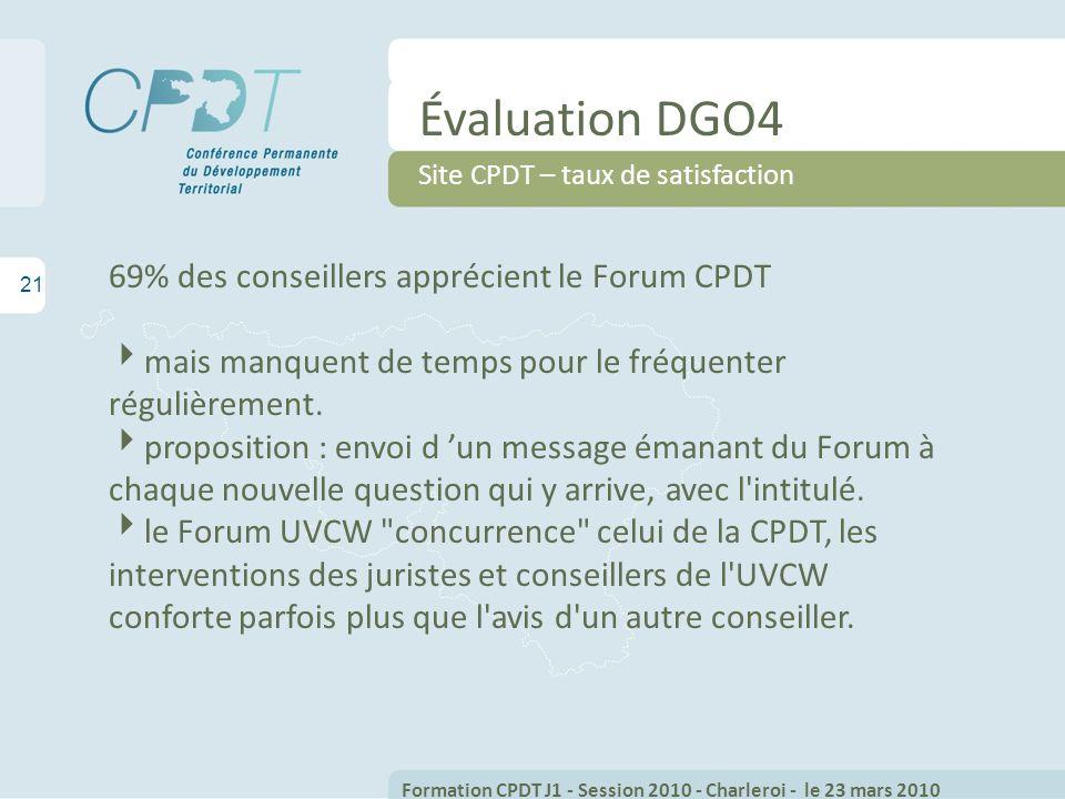 21 Évaluation DGO4 Site CPDT – taux de satisfaction 69% des conseillers apprécient le Forum CPDT mais manquent de temps pour le fréquenter régulièrement.