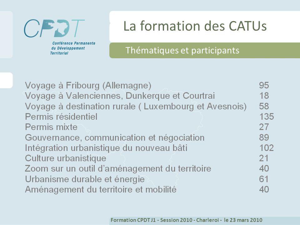 Thématiques et participants Formation CPDT J1 - Session 2010 - Charleroi - le 23 mars 2010 La formation des CATUs