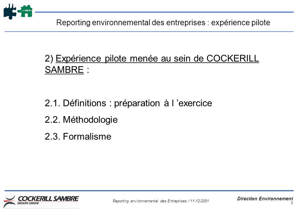 Reporting environnemental des Entreprises / 11-12-2001 Direction Environnement 3 Reporting environnemental des entreprises : expérience pilote 2) Expérience pilote menée au sein de COCKERILL SAMBRE : 2.1.
