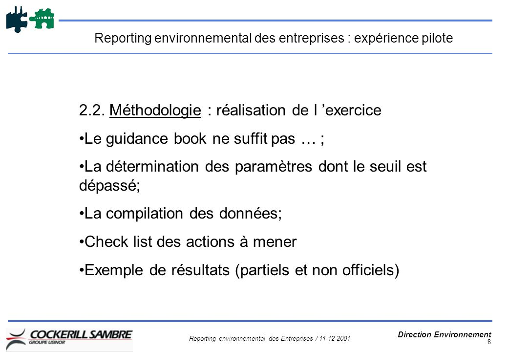 Reporting environnemental des Entreprises / 11-12-2001 Direction Environnement 8 Reporting environnemental des entreprises : expérience pilote 2.2.