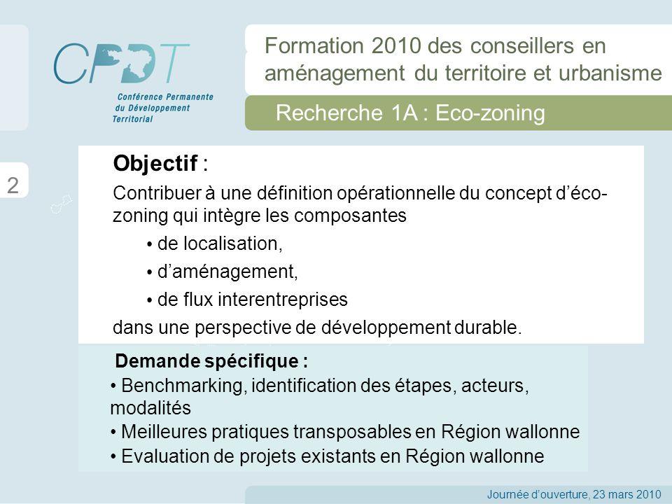 Recherche 1A : Eco-zoning Objectif : Contribuer à une définition opérationnelle du concept déco- zoning qui intègre les composantes de localisation, daménagement, de flux interentreprises dans une perspective de développement durable.