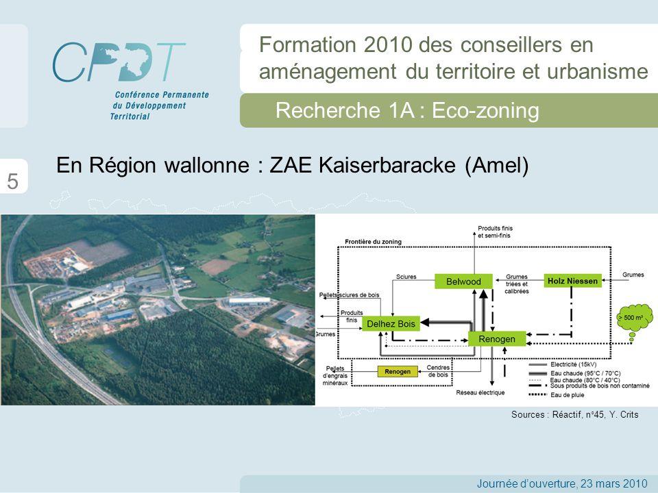 5 Recherche 1A : Eco-zoning Journée douverture, 23 mars 2010 Formation 2010 des conseillers en aménagement du territoire et urbanisme En Région wallonne : ZAE Kaiserbaracke (Amel) Sources : Réactif, n°45, Y.