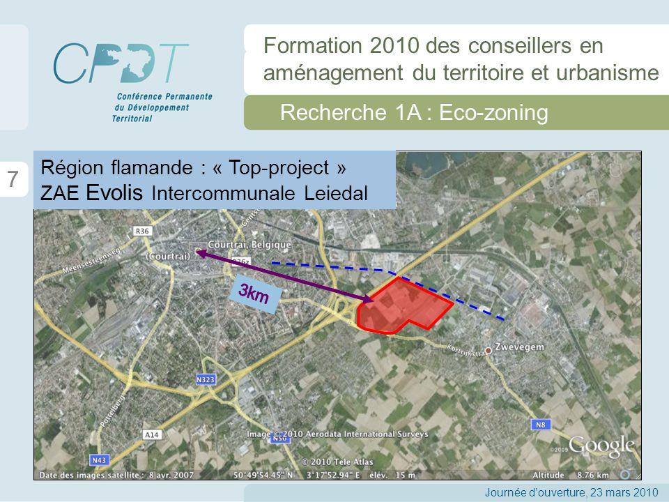 Recherche 1A : Eco-zoning 7 Journée douverture, 23 mars 2010 Formation 2010 des conseillers en aménagement du territoire et urbanisme Région flamande : « Top-project » ZAE Evolis Intercommunale Leiedal
