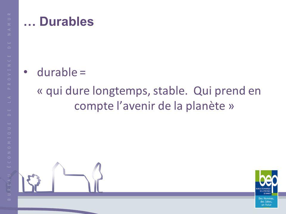 … Durables durable = « qui dure longtemps, stable. Qui prend en compte lavenir de la planète »