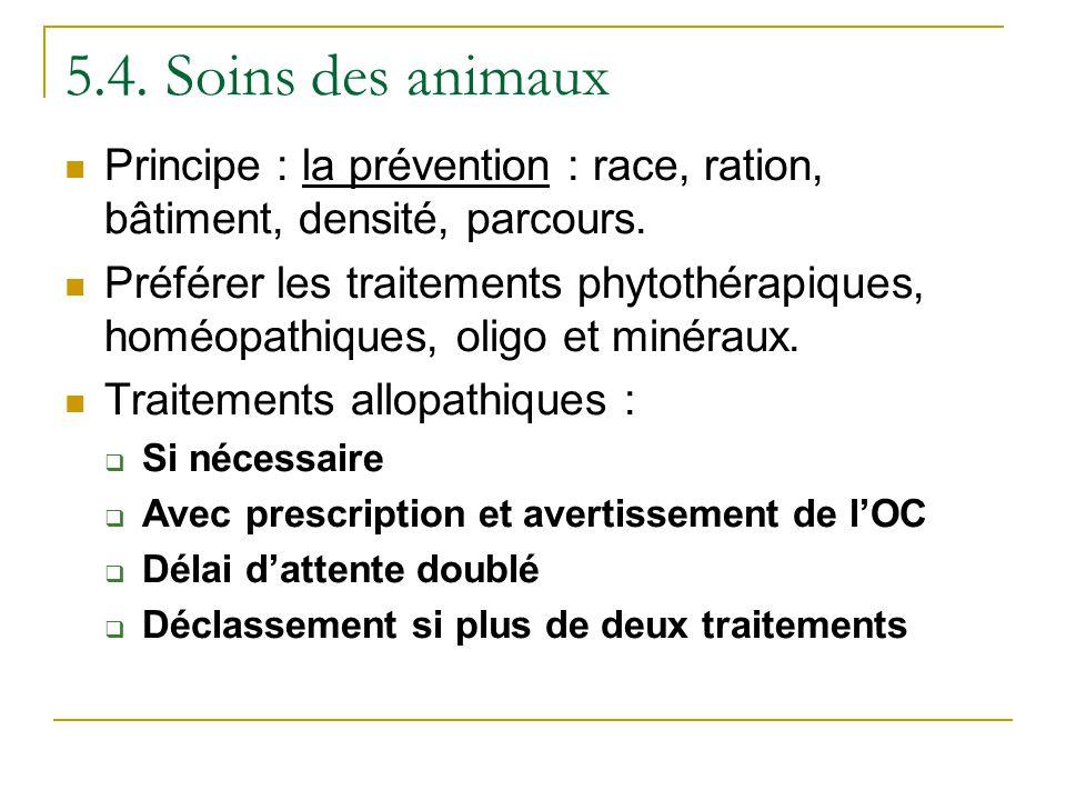 5.4. Soins des animaux Principe : la prévention : race, ration, bâtiment, densité, parcours. Préférer les traitements phytothérapiques, homéopathiques