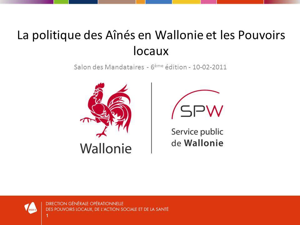 1 La politique des Aînés en Wallonie et les Pouvoirs locaux Salon des Mandataires - 6 ème édition - 10-02-2011