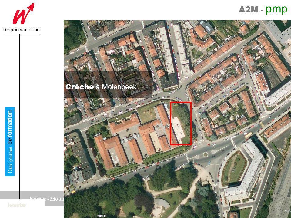 A2M - pmp Direction générale des Pouvoirs locaux Région wallonne 25 juin 2008 Demi-journée de formation Namur - Moulins de Beez le site Crèche à Molenbeek