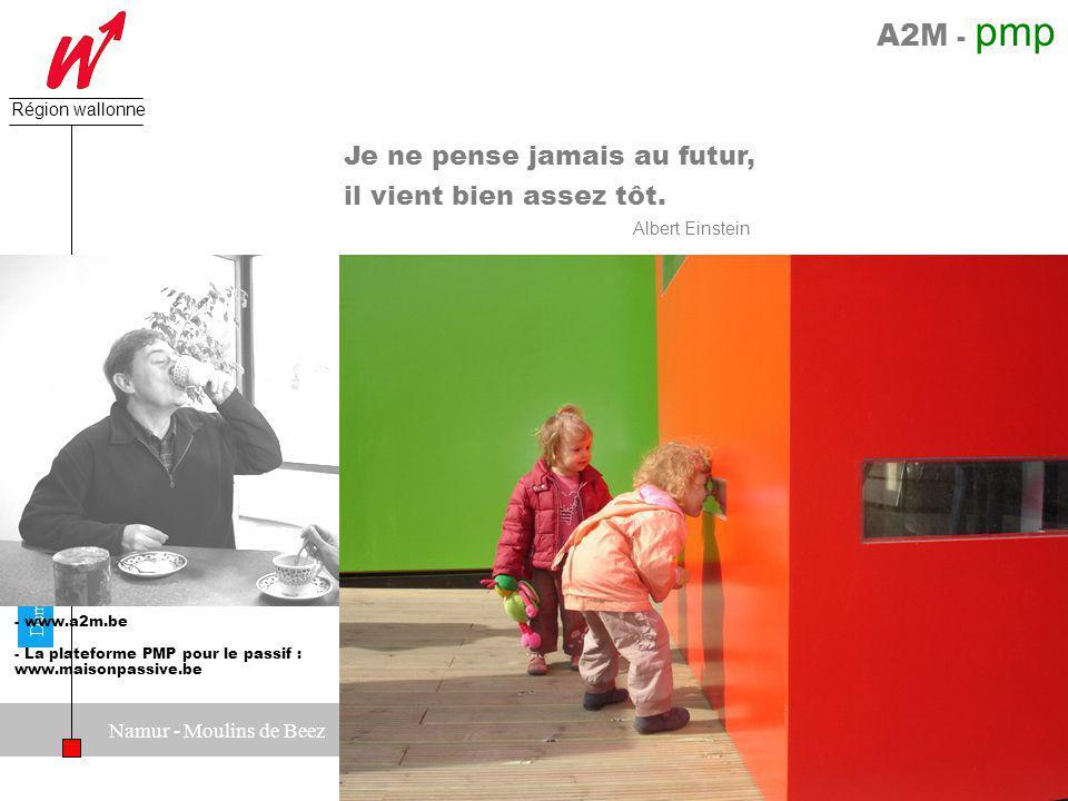 A2M - pmp Direction générale des Pouvoirs locaux Région wallonne 25 juin 2008 Demi-journée de formation Namur - Moulins de Beez - www.a2m.be - La plateforme PMP pour le passif : www.maisonpassive.be Je ne pense jamais au futur, il vient bien assez tôt.